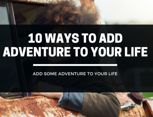 10 Ways to Add Some Adventure to Your Life