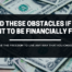 Avoid These Obstacles If You Want To Be Financially Free