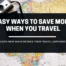 4 Easy Ways To Save Money When You Travel