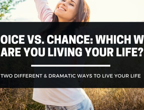 Choice vs Chance – Which Way Are You Living Your Life?